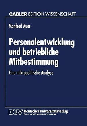 Personalentwicklung und betriebliche Mitbestimmung : Eine mikropolitische Analyse. Mit einem ...