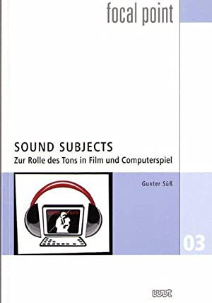 Sound Subjects: Zur Rolle des Tons in Film und Computerspiel (Focal Point, Bd. 3).