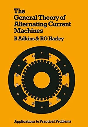 The General Theory of Alternating Current Machines: Adkins, Bermard and