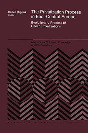 The Privatization Process in East-Central Europe: Evolutionary Process of Czech Privatization: Ev...