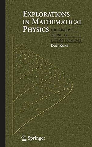 Explorations in Mathematical Physics: The Concepts Behind: Koks, Don: