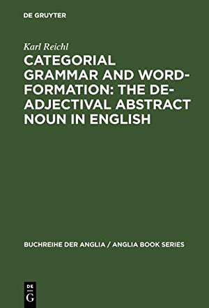 Categorial Grammar and Word-formation: The De-adjectival Abstract Noun in English. Buchreihe der ...