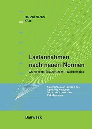Lastannahmen nach neuen Normen. Grundlagen, Erläuterungen, Praxisbeispiele: Holschemacher, Klaus und
