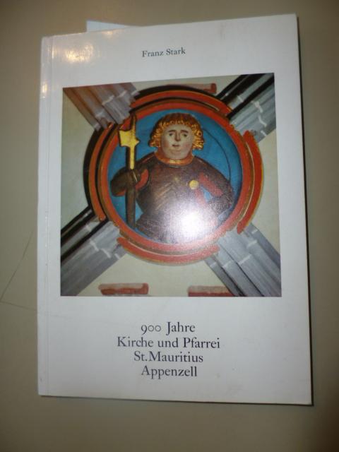 900 Jahre Kirche und Pfarrei St.Mauritius Appenzell.: Stark, Franz