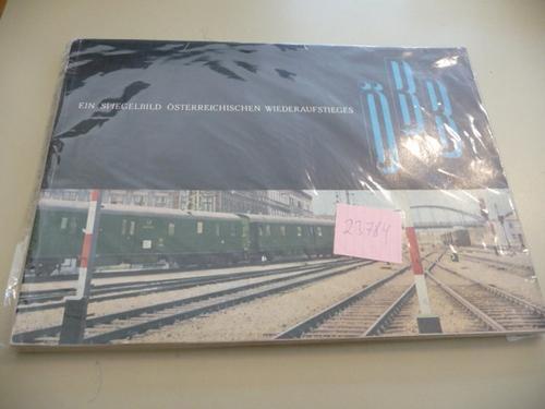 Die österreichischen Bundesbahnen - Ein Spiegelbild Österreichischen Wiederaufstiegs - ...