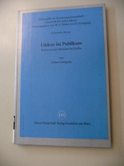 Lücken im Publikum : Relatives und Absolutes bei Kafka: Leisegang, Dieter