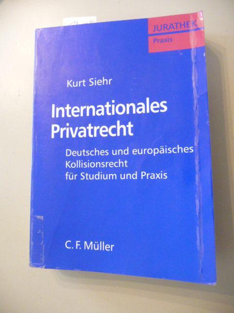 Internationales Privatrecht : deutsches und europäisches Kollisionsrecht für Studium und Praxis - Siehr, Kurt