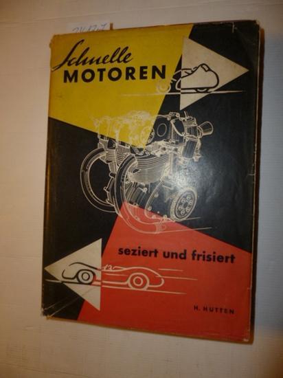 Schnelle Motoren - seziert und frisiert : seziert und frisiert: Hütten, Helmut
