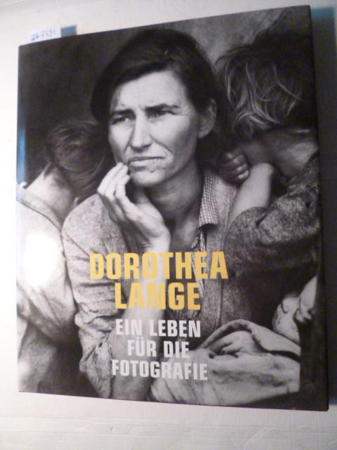 Dorothea Lange : ein Leben für die: Lange, Dorothea ;