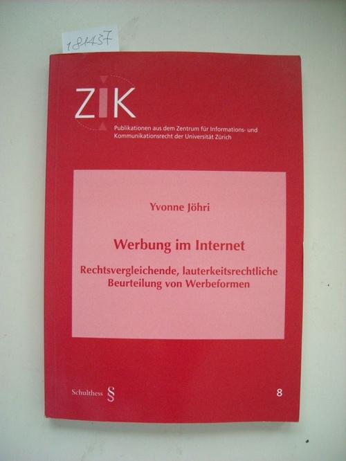 Werbung im Internet : rechtsvergleichende, lauterkeitsrechtliche Beurteilung von Werbeformen - Jöhri, Yvonne