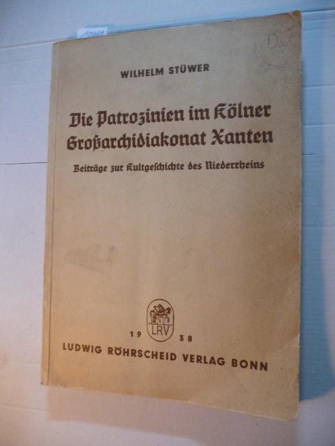 Die Patrozinien im Kölner Grossarchidiakonat Xanten. Beiträge: Stüwer, Wilhelm