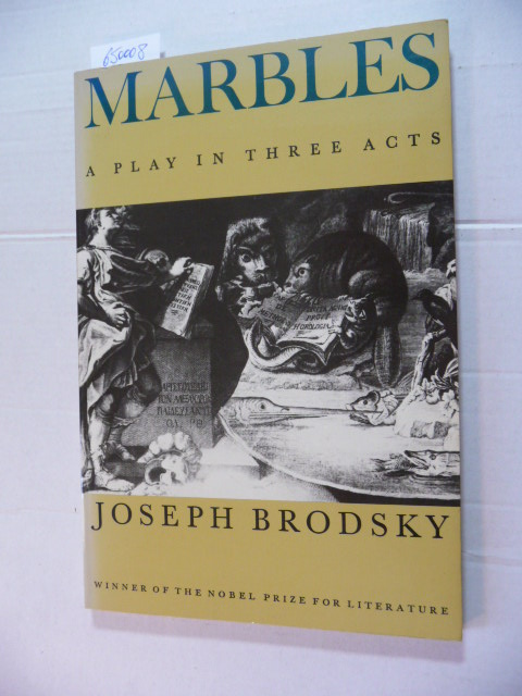 Marbles: A Play in Three Acts: Joseph Brodsky