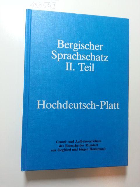 Bergischer Sprachschatz 2. Teil, Hochdeutsch - Platt,: HORSTMANN, Siegfried /
