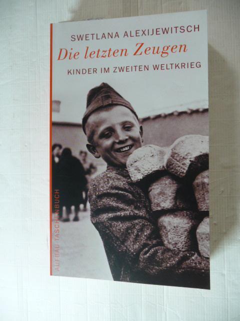 Die letzten Zeugen: Kinder im Zweiten Weltkrieg: Alexijewitsch, Swetlana