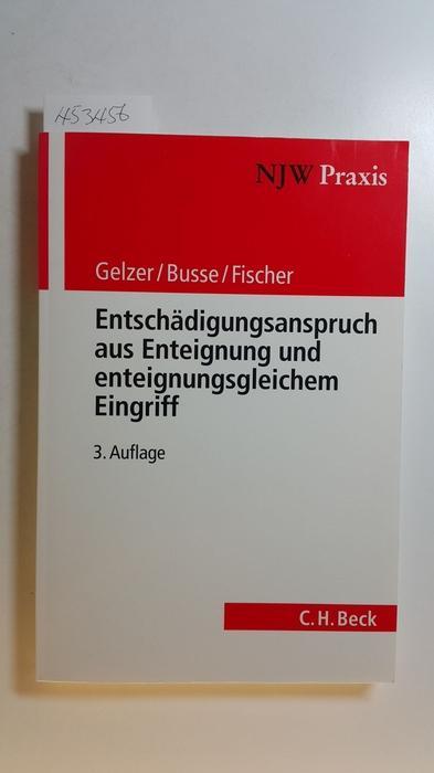 Entschädigungsanspruch aus Enteignung und enteignungsgleichem Eingriff - Konrad Gelzer, Felix Busse, Hartmut Fischer
