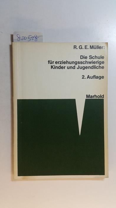 Die Schule für erziehungsschwierige Kinder und Jugendliche: Müller, Richard G.