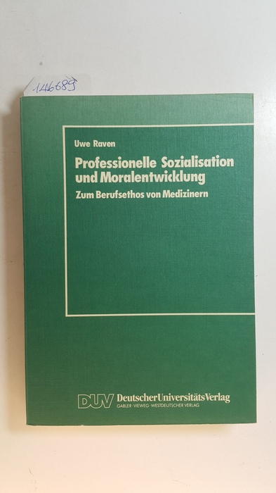 Professionelle Sozialisation und Moralentwicklung : Zum Berufsethos von Medizinern - Raven, Uwe [Verfasser]