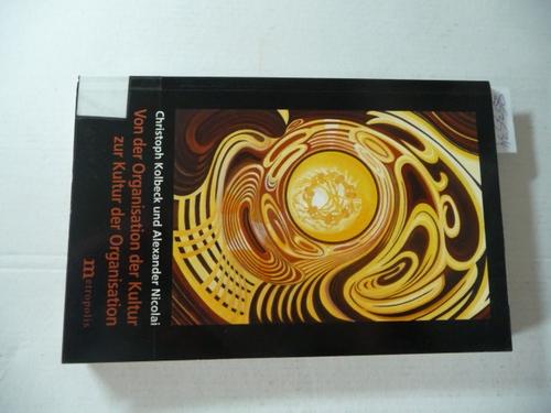 Von der Organisation der Kultur zur Kultur der Organisation : kritische Perspektiven eines neueren systemtheoretischen Modells - Kolbeck, Christoph ; Nicolai, Alexander