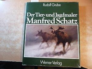 Der Tier- und Jagdmaler M. Schatz: Grube, RudolfSchatz, Manfred