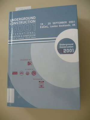 Underground Construction 2001 - Papers presented at the Unterground Construction 2001 Symposium, ...