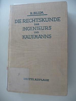 Die Rechtskunde des Ingenieurs und Kaufmanns : Ein Handb. f. Technik, Industrie u. Handel: Blum, ...