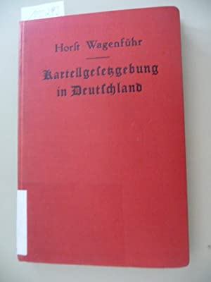 Kartellgesetzgebung in Deutschland : Verordng, Gesetze, Entscheidgn u. Urteile: Wagenführ, ...
