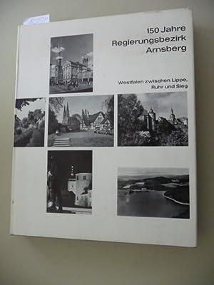 150 Jahre Regierungsbezirk Arnsberg. Westfalen zwischen Lippe, Ruhr und Sieg: Diverse