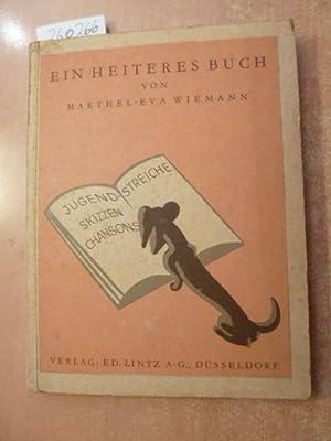 Ein heiteres Buch : (Jugendstreiche, Skizzen, Chansons): Wiemann, Marthel-Eva