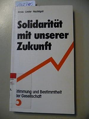 Solidarität mit unserer Zukunft : Stimmung u. Bestimmtheit d. Gesellschaft: Gross, Johannes [...
