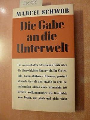 Die Gabe an die Unterwelt: Schwob, MarcelHegner, Jakob ; Seiffhart, Arthur