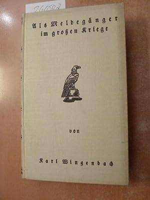 Als Meldegänger im großen Kriege : Fronterlebnisse von Verdun bis Flandern: Wingenbach, ...
