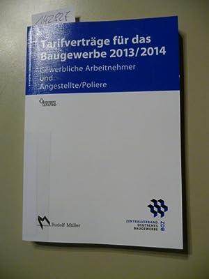 Tarifverträge für das Baugewerbe 2013/2014 : Gewerbliche Arbeitnehmer und ...