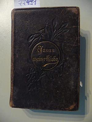 Jesus meine Liebe. Vollständiges Gebetbuch, zusammengesetzt aus den Gebeten der Kirche, der ...