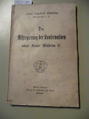 Die Mißregierung der Konservativen unter Kaiser Wilhelm II.: Sch�cking, Lothar