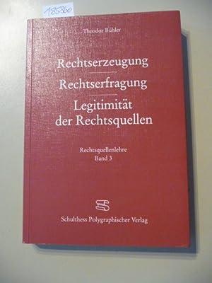 Rechtsquellenlehre : Teil: 3. Rechtserzeugung, Rechtserfragung, Legitimität der Rechtsquellen:...