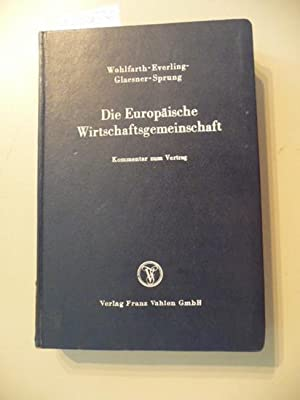 Die Europäische Wirtschaftsgemeinschaft : Kommentar zum Vertrag: Wohlfarth, Ernst