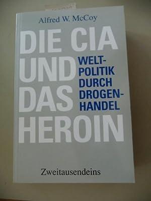 Die CIA und das Heroin : Weltpolitik und Drogenhandel: McCoy, Alfred W.