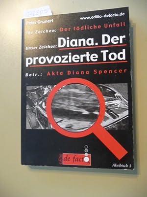 Diana: der provozierte Tod : Akte Diana Spencer: Grunert, Peter