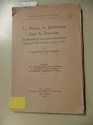 La Notion de Juridiction dans la Doctrine des Decretistes et des premiers Decretalistes de Gratien ...