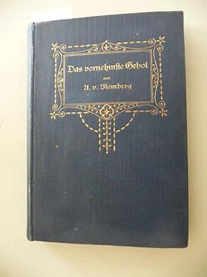 Das vornehmste Gebot : Roman: Blomberg, Anna von