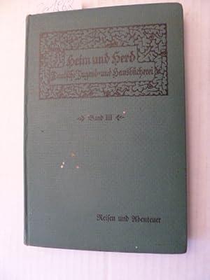 Reisen und Abenteuer (= Heim und Herd Deutsche Jugend und Hausbücherei Band III.): Fritz, Otto...