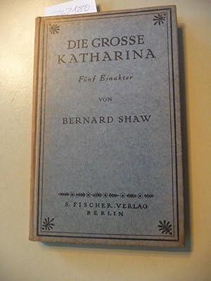 Die grosse Katharina. Fünf Einakter: Shaw, Bernhard