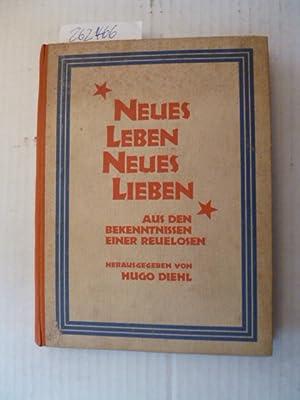Neues Leben - Neues Lieben - Aus den Bekenntnissen einer Reuelosen: Diehl, Hugo (Hrsg.)