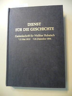 Dienst für die Geschichte : Gedenkschrift für Walther Hubatsch ; 17. Mai 1915 - 29. ...