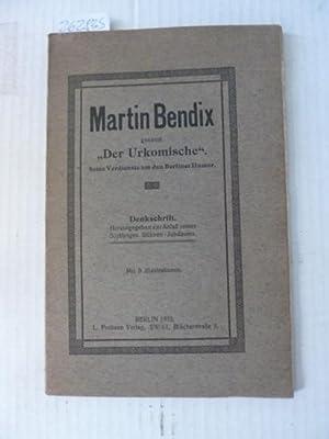 Martin Bendix gernannt - Der Urkomische - Seine Verdienste um den Berliner Humor - Denkschrift (...