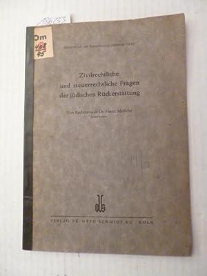 Zivilrechtliche und steuerrechtliche Fragen der jüdischen Rückerstattung: Meilicke, Heinz...