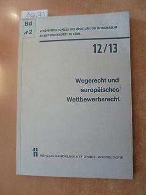 Wegerecht und europäisches Wettbewerbsrecht : Vorträge u, Diskussionsbericht der 5. ...