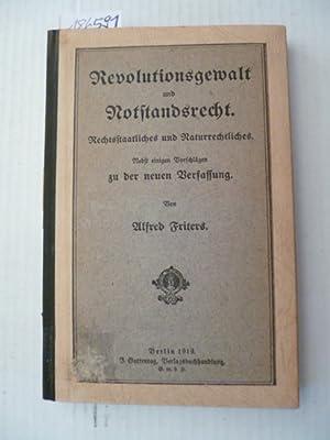 Revolutionsgewalt und Notstandsrecht : Rechtsstaatliches und Naturrechtliches: Friedmann, Alfred