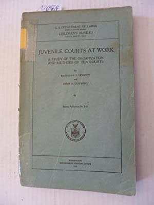 JUVENILE COURTS AT WORK: A Study of The Organization and Methods of Ten Courts.: Emma O. Lundberg, ...