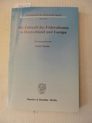 Die Zukunft des Föderalismus in Deutschland und Europa: Merten, Detlef [Hrsg.]